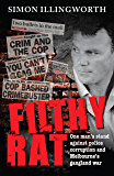 Filthy Rat: One Man's Stand Against Police Corruption And Melbourne's Gangland War