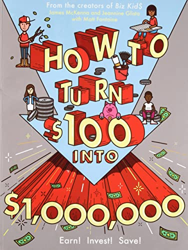 How to Turn $100 Into $1;000;000: Earn! Save! Invest!
