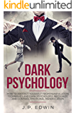 Dark Psychology: How to Protect Yourself from Manipulation Techniques and Dark Psychology, Recognize and Control Emotional Manipulation