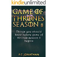 GAME OF THRONES SEASON 8: Things you should know before game of thrones season 8 begins (English Edition)