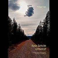 Kein Schritt umsonst: Zu Fuß von Berlin zum Nordkap. Tagebuch einer Wanderung (German Edition)