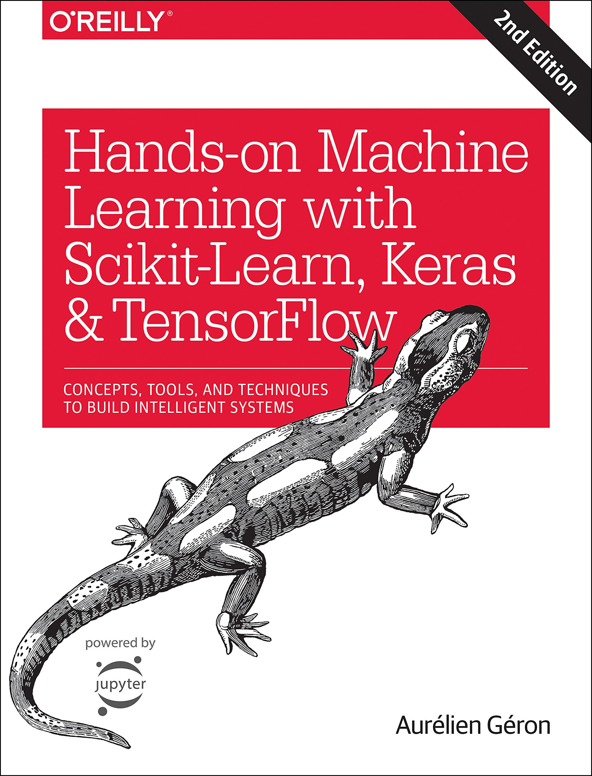 Hands-on Machine Learning with Scikit-Learn, Keras, and TensorFlow: Concepts, Tools, and Techniques to Build Intelligent Systems by O'Reilly Media