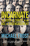 Incarnate: The Body of Christ in an Age of Disengagement