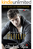 Teaching Philip: Bad Boys of Sweetwater (Tarnished Saints Series Book 8)