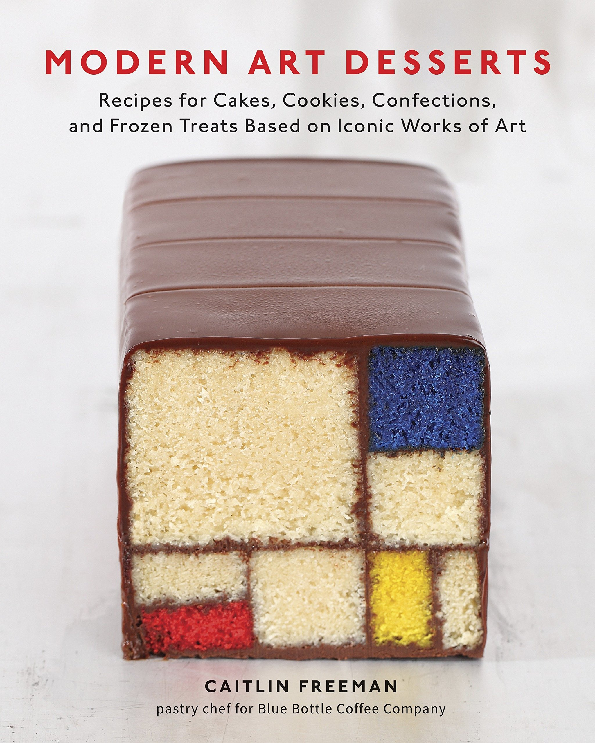 Modern Art Desserts  Recipes For Cakes Cookies Confections And Frozen Treats Based On Iconic Works Of Art  A Baking Book