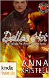 Dallas Fire & Rescue: Dallas Hot (Kindle Worlds Novella) (The Fab Five Series Book 10)