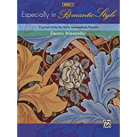 Especially in Romantic Style 1: 11 Lyrical Solos for Early Intermediate Pianists: BK 1