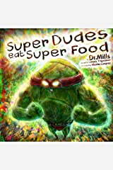 Super Dudes Eat Super Food: The Superhero's Guide to Secret Nutritional Powers Kindle Edition