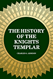 The History of the Knights Templar (English Edition)