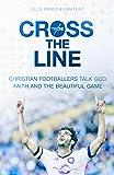 Cross the Line: Christian Footballers Talk God, Faith And The Beautiful Game