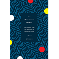 Six Impossible Things: The 'Quanta of Solace' and the Mysteries of the Subatomic World (English Edition)
