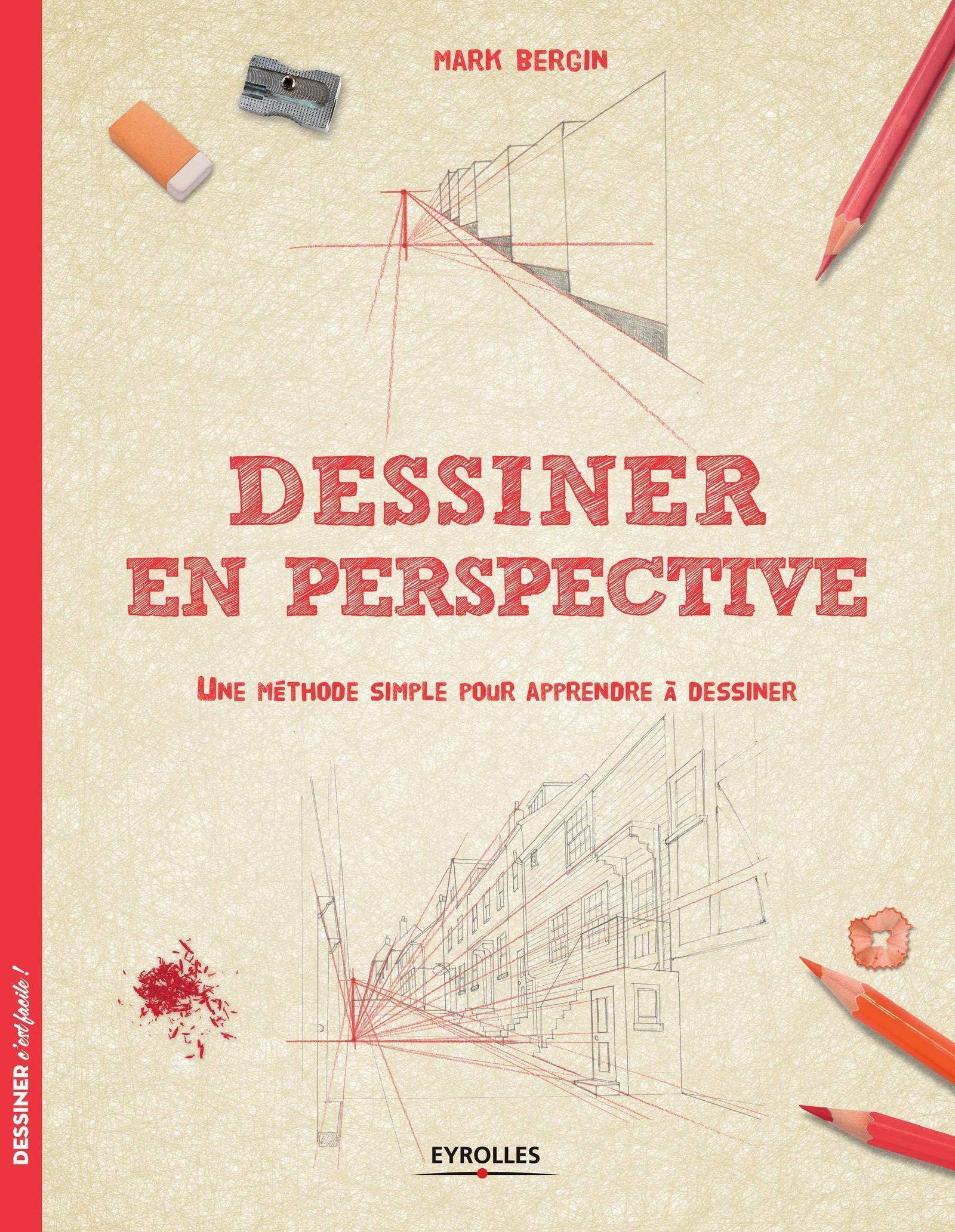 Dessiner En Perspective Une Methode Simple Pour Apprendre A Dessiner Dessiner C Est Facile French Edition Bergin Mark 9782212142624 Amazon Com Books