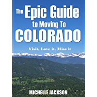 The Epic Guide to Moving to Colorado: Visit, Love It, Miss it (English Edition)