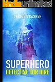 Superhero Detective For Hire: Superhero Detective Series, Book One