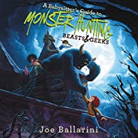 Beasts & Geeks: A Babysitter's Guide to Monster Hunting, Book 2