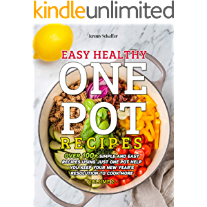 Easy Healthy One Pot Recipes: Over 100+ Simple and Easy Recipes Using Just One Pot help you keep your New Year's…