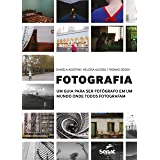Fotografia: um guia para ser fotógrafo em um mundo onde todos fotografam