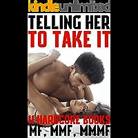 Telling Her To Take It (11 Hardcore Books MF, MMF, MMMF)