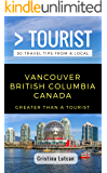 Greater Than a Tourist- Vancouver British Columbia Canada: 50 Travel Tips from a Local