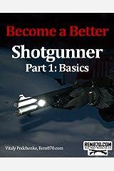 Become a Better Shotgunner, Part 1: Basics Kindle Edition