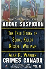 Above Suspicion: The True Story of Serial Killer Russell Williams (Crimes Canada: True Crimes That Shocked the Nation Book 16) Kindle Edition