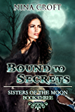 Bound to Secrets (Sisters of the Moon Book 3)