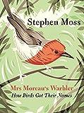 Mrs Moreau's Warbler: How Birds Got Their Names