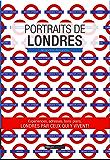 Portraits de Londres: Londres par ceux qui y vivent ! (Vivre ma ville)