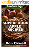 Superfoods Apple Recipes: Over 40 Quick & Easy Gluten Free Low Cholesterol Whole Foods Recipes full of Antioxidants & Phytochemicals (Natural Weight Loss Transformation Book 138)