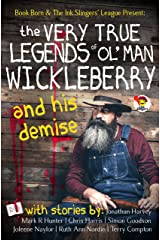 The Very True Legends of Ol' Man Wickleberry and his Demise - Ink Slingers' Anthlogy Kindle Edition