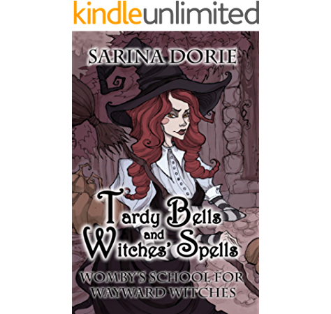 Amazon Com Tardy Bells And Witches Spells A Cozy Witch Mystery Womby S School For Wayward Witches Book 1 Ebook Dorie Sarina Kindle Store