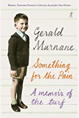 Something for the Pain: A Memoir of the Turf Kindle Edition