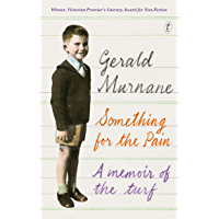 Something for the Pain: A Memoir of the Turf (English Edition)
