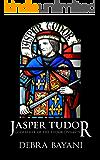 Jasper Tudor: Godfather of the Tudor Dynasty
