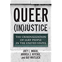 Queer (In)Justice: The Criminalization of LGBT People in the United States (Queer Ideas/Queer Action Book 5) (English Edition)