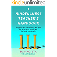A Mindfulness Teacher's Handbook: Surprise your students not just by what you teach, but by how you teach
