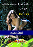 A Submissive: Lost in the Jungle Part Two