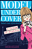 Model Under Cover – A Crime of Fashion: Model Under Cover (Book 1)