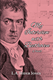 My Interview with Beethoven: A Novel