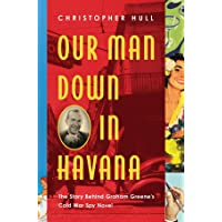 Our Man Down in Havana – The True Cold War Story Behind Graham Greene?