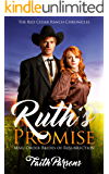 Ruth's Promise: A Mail-Order Brides of Resurrection Story - Clean Historical Western Romance (The Red Cedar Ranch Chronicles Book 1)