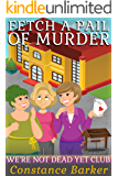 Fetch a Pail of Murder (We're Not Dead Yet Club Book 1) (English Edition)