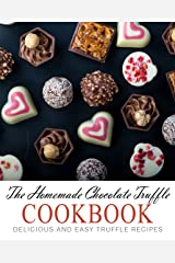 The Homemade Chocolate Truffle Cookbook: Delicious and Easy Truffle Recipes Kindle Edition