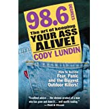 98.6 Degrees: The Art of Keeping Your Ass Alive!