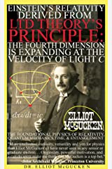 Einstein's Relativity Derived from LTD Theory's Principle: The Fourth Dimension is Expanding at the Velocity of Light c: The Foundational Physics of Relativity, ... Hero's Odyssey Mythology Physics Book 4) Kindle Edition