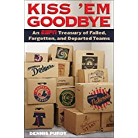 Kiss 'Em Goodbye: An ESPN Treasury of Failed, Forgotten, and Departed Teams
