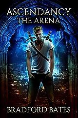 Ascendancy The Arena (Ascendancy Legacy Book 1) Kindle Edition