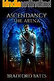 Ascendancy The Arena (Ascendancy Legacy Book 1)