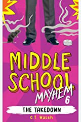 The Takedown (Middle School Mayhem Book 6) Kindle Edition