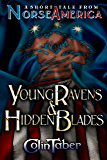 A Short Tale From Norse America: Young Ravens & Hidden Blades (The United States of Vinland series Book 1)